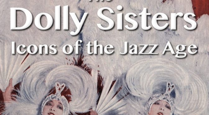 Dolly Sisters: Icons of the Jazz Age